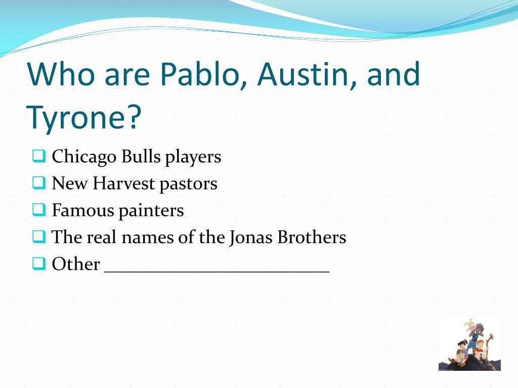 Who are Pablo, Austin, and Tyrone?