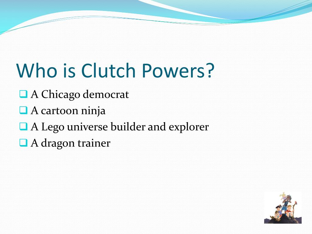 Who is Clutch Powers?