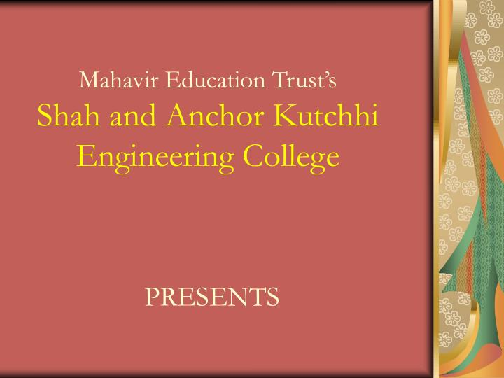 mahavir education trust s shah and anchor kutchhi engineering college n.