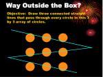 way outside the box