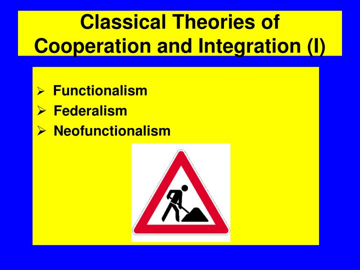 classical theories of cooperation and integration i n.