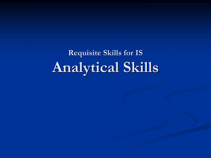 requisite skills for is analytical skills