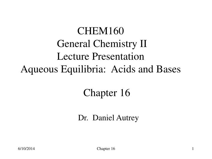 chem160 general chemistry ii lecture presentation aqueous equilibria acids and bases n.