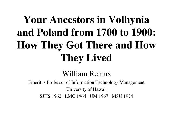 your ancestors in volhynia and poland from 1700 to 1900 how they got there and how they lived n.
