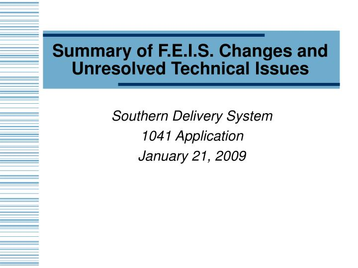 summary of f e i s changes and unresolved technical issues n.