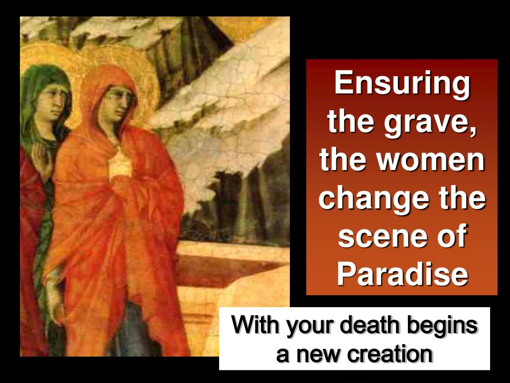 Ensuring the grave, the women change the scene of Paradise
