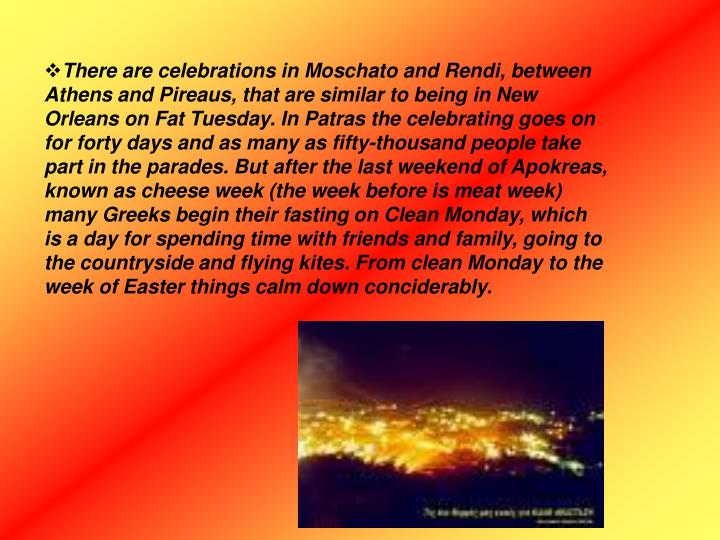 There are celebrations in Moschato and Rendi, between Athens and Pireaus, that are similar to bein...