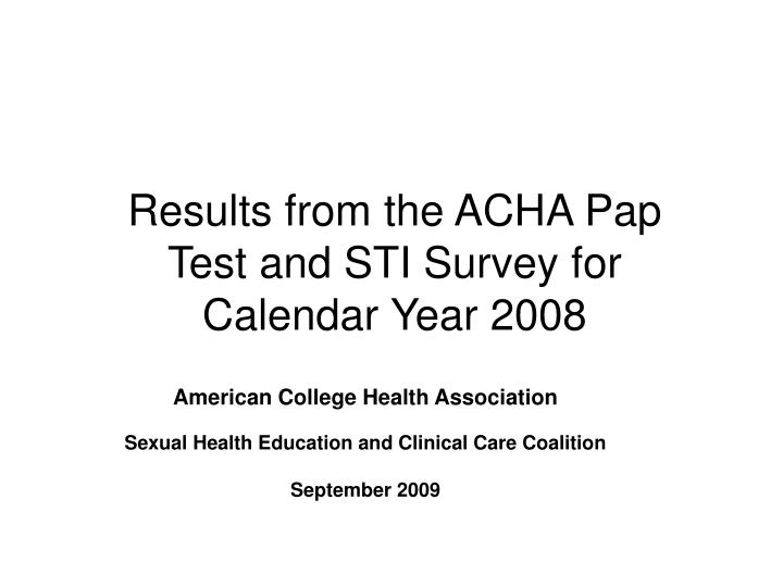 results from the acha pap test and sti survey for calendar year 2008 n.