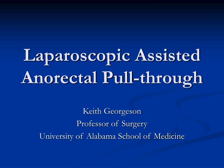 laparoscopic assisted anorectal pull through n.