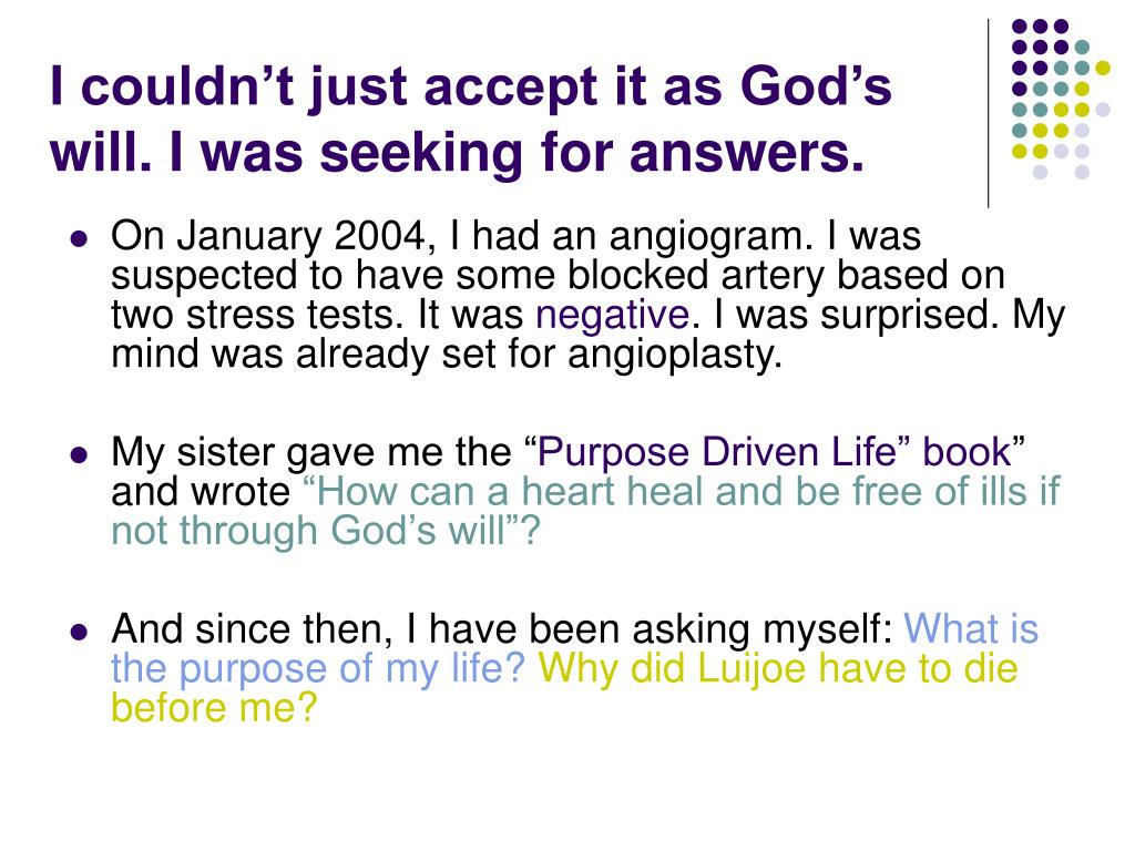 I couldn't just accept it as God's will. I was seeking for answers.