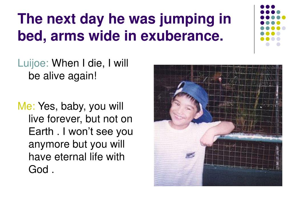 The next day he was jumping in bed, arms wide in exuberance.