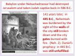 babylon under nebuchadnezzar had destroyed jerusalem and taken judah captive back in 586 b c