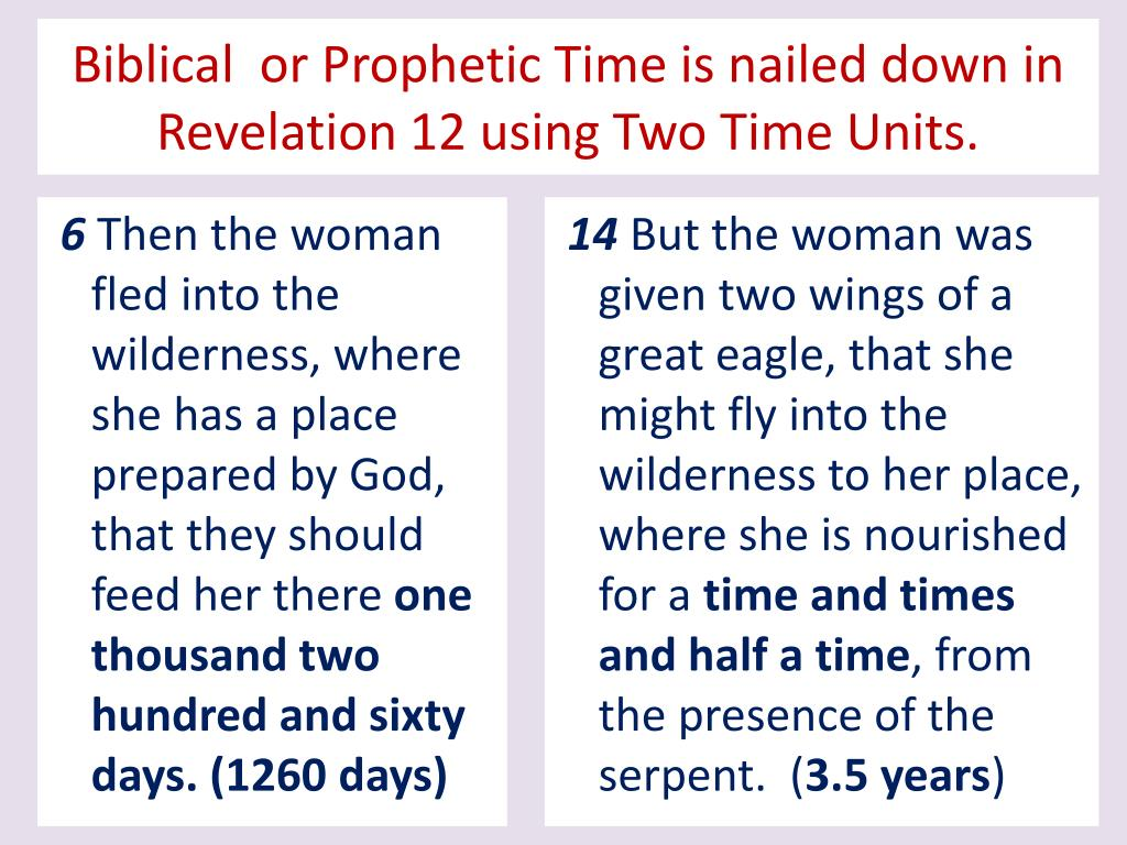 Biblical  or Prophetic Time is nailed down in Revelation 12 using Two Time Units.