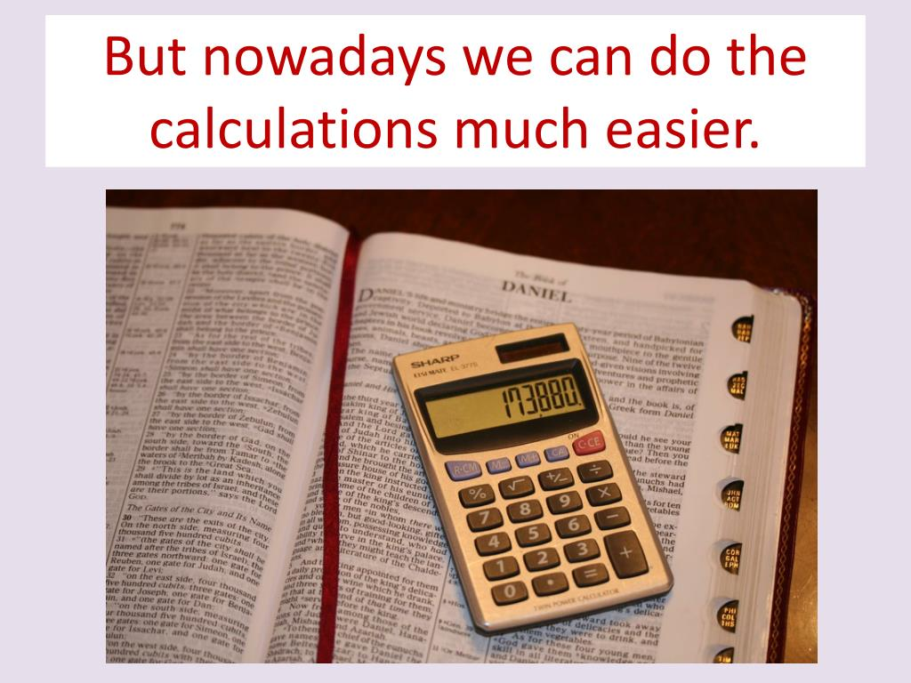 But nowadays we can do the calculations much easier.