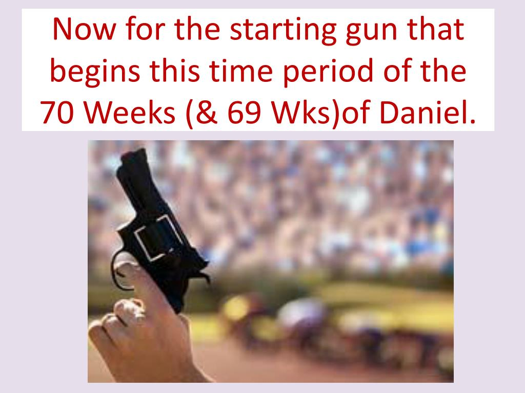 Now for the starting gun that begins this time period of the 70 Weeks (& 69 Wks)of Daniel.
