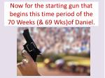 now for the starting gun that begins this time period of the 70 weeks 69 wks of daniel