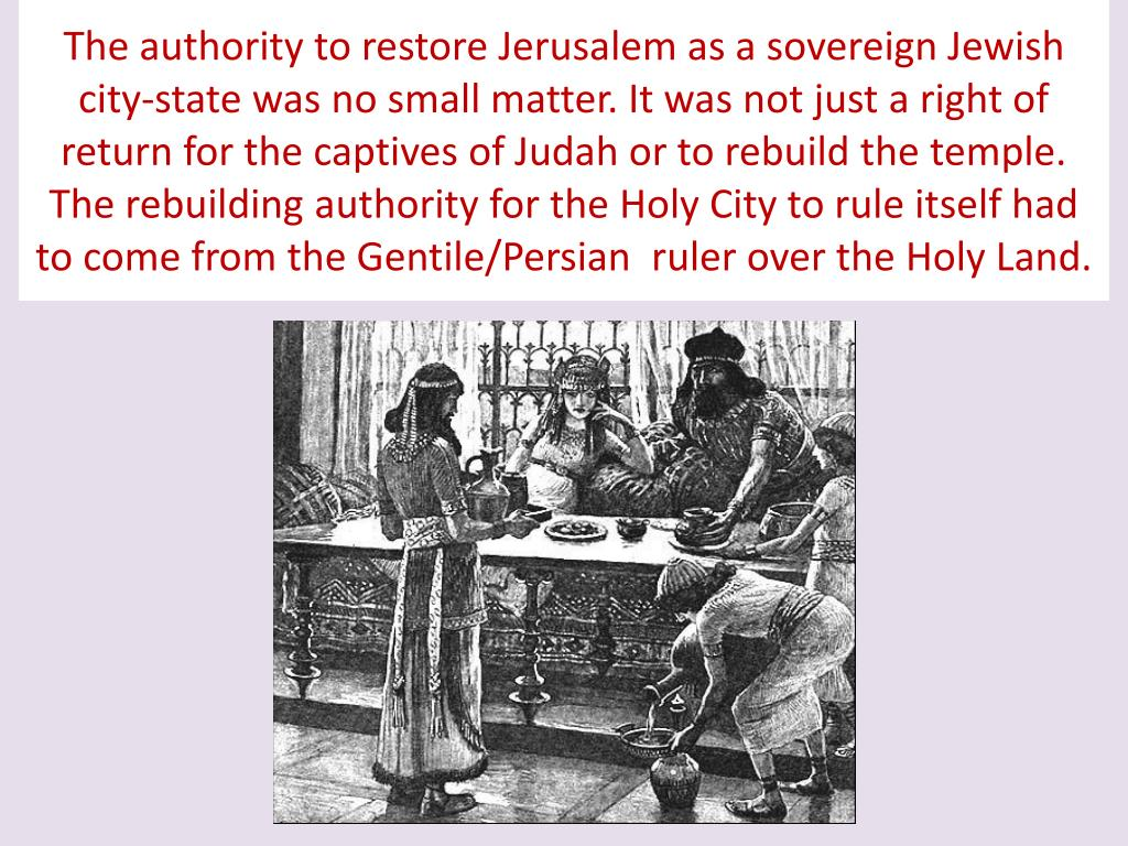 The authority to restore Jerusalem as a sovereign Jewish city-state was no small matter. It was not just a right of return for the captives of Judah or to rebuild the temple. The rebuilding authority for the Holy City to rule itself had to come from the Gentile/Persian  ruler over the Holy Land.