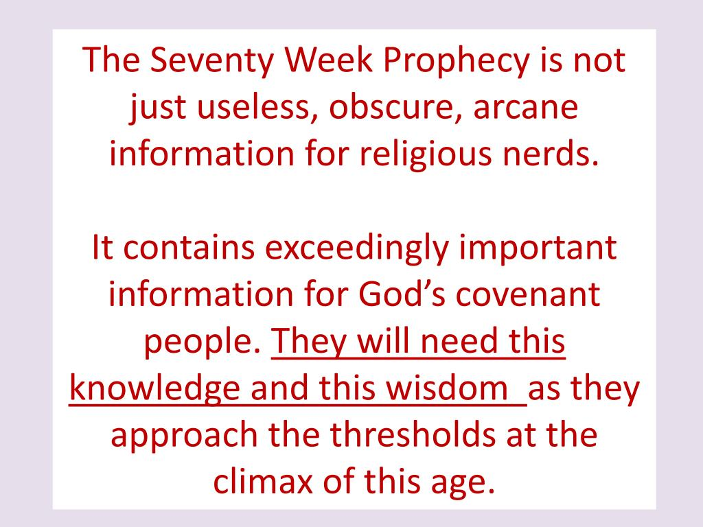The Seventy Week Prophecy is not just useless, obscure, arcane information for religious nerds.
