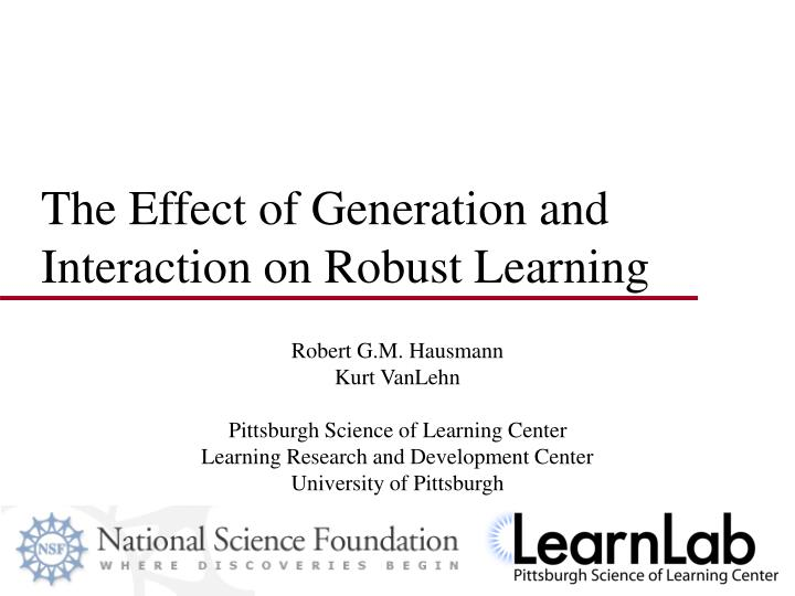 the effect of generation and interaction on robust learning n.