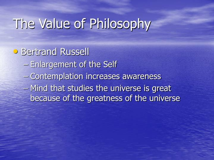 bertrand russell the value of philosophy essay Value of philosophy essaysin his problems of philosophy, bertrand russell tackles the problem of the value of philosophy and why it should be studied he claims that philosophy does have value for students of philosophy and for everyday life.