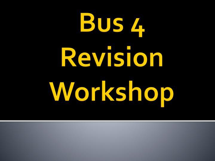 bus 4 revision workshop n.