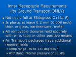 inner receptacle requirements for ground transport only