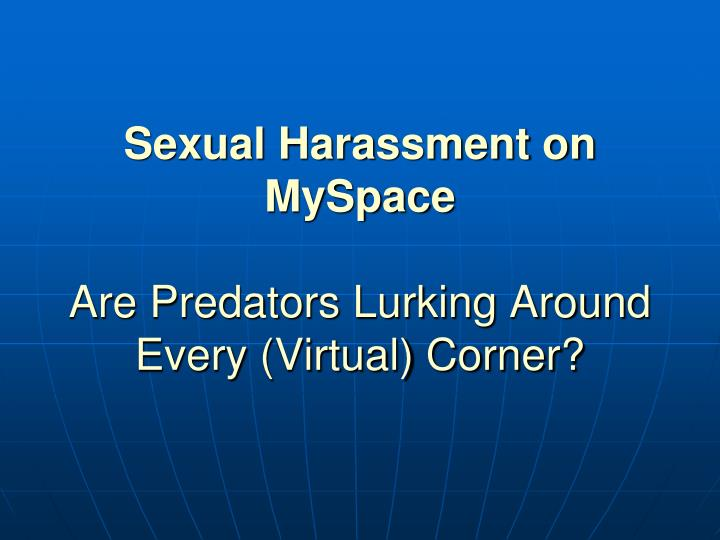 sexual harassment on myspace are predators lurking around every virtual corner n.