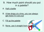 9 how much paint should you put in a palette