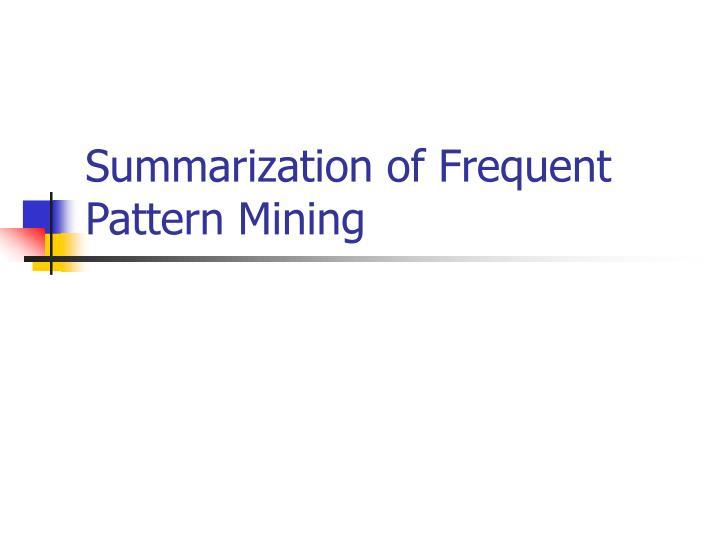 summarization of frequent pattern mining n.