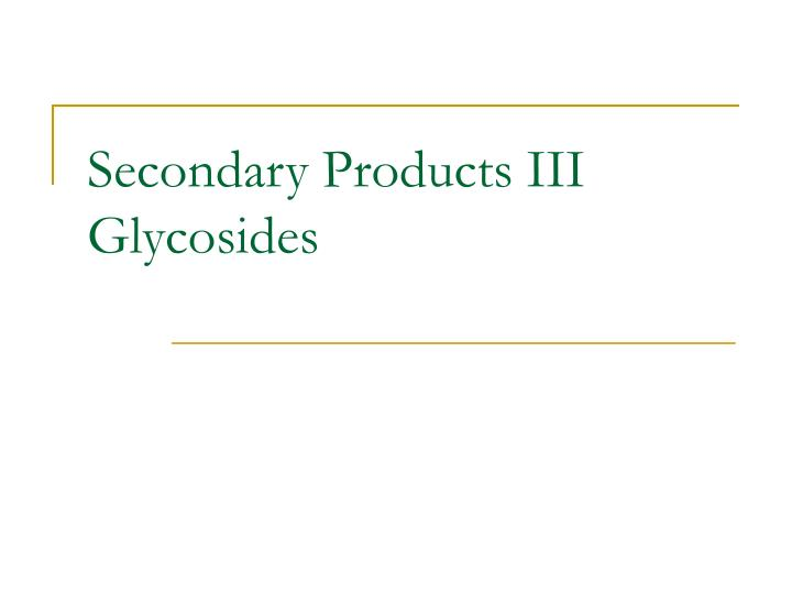 secondary products iii glycosides n.