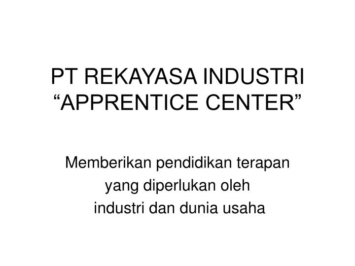 pt rekayasa industri apprentice center n.