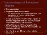 disadvantages of behavioral shaping