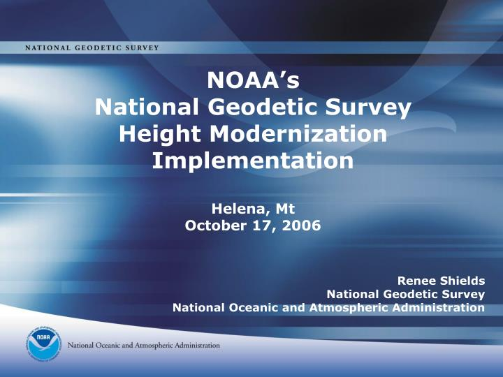 noaa s national geodetic survey height modernization implementation helena mt october 17 2006 n.