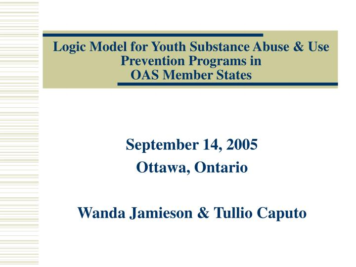 logic model for youth substance abuse use prevention programs in oas member states n.