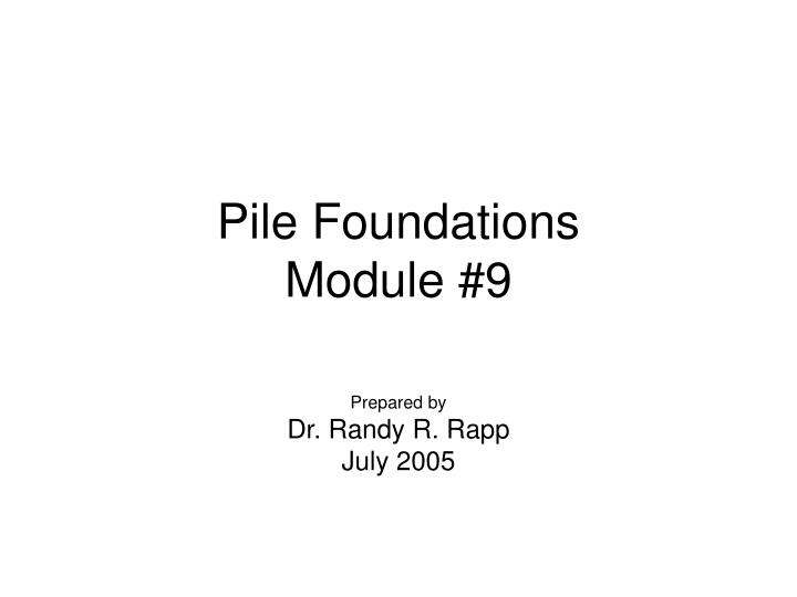 pile foundations module 9 n.