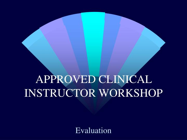 approved clinical instructor workshop n.