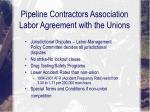 pipeline contractors association labor agreement with the unions