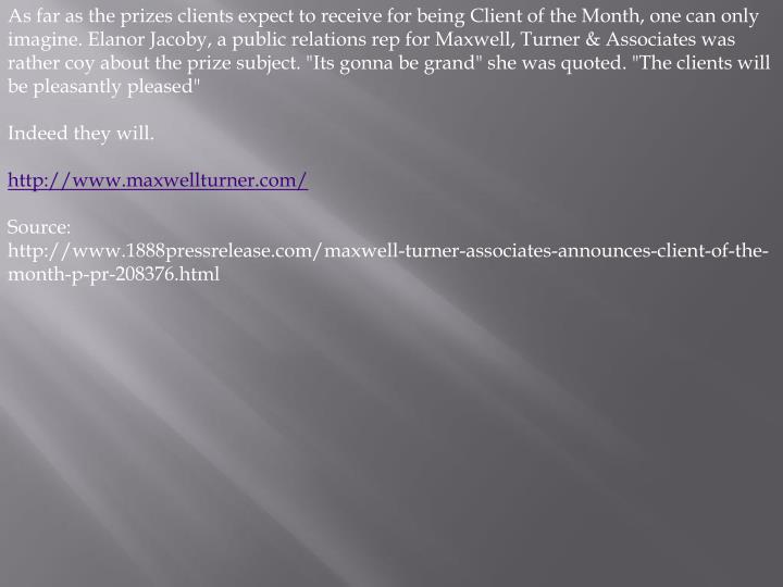 As far as the prizes clients expect to receive for being Client of the Month, one can only imagine. ...