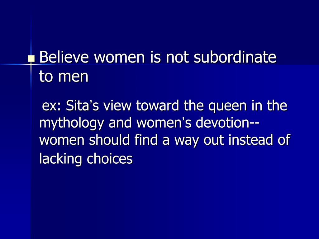 Believe women is not subordinate         to men