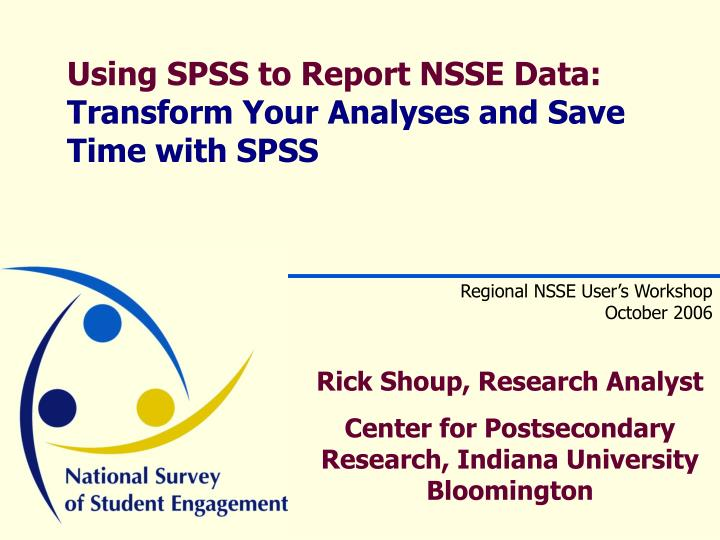 using spss to report nsse data transform your analyses and save time with spss n.