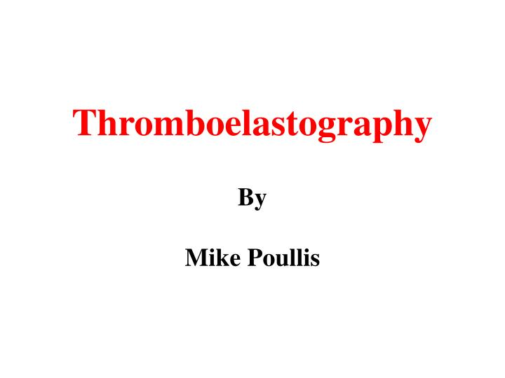 thromboelastography by mike poullis n.