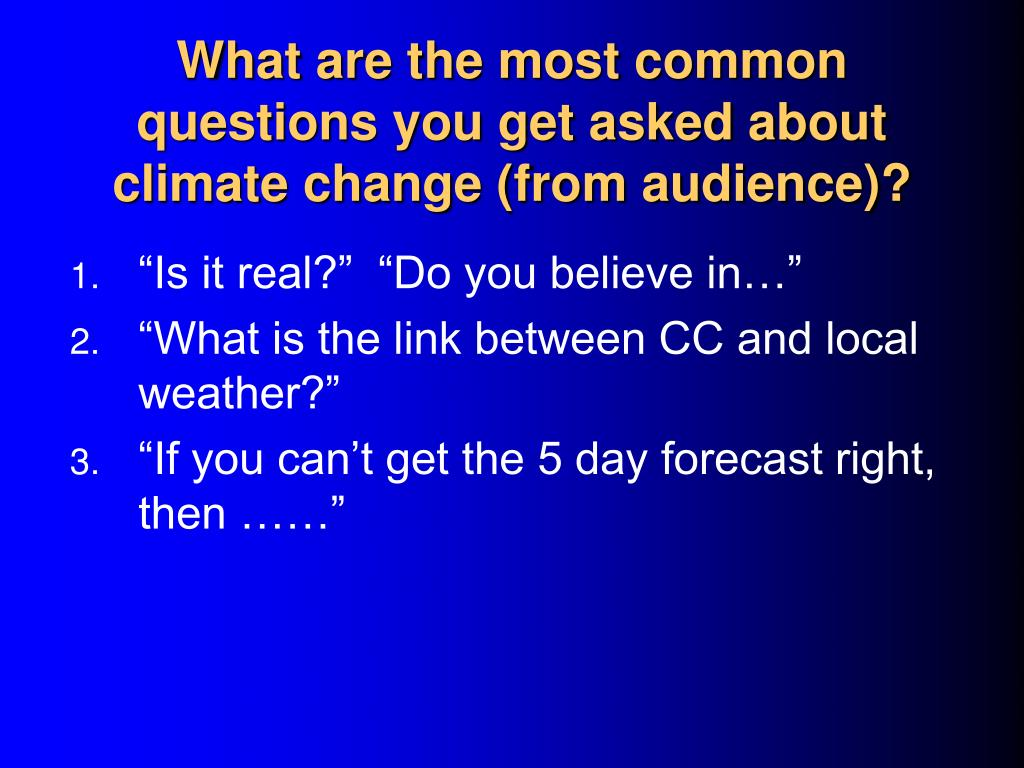 What are the most common questions you get asked about climate change (from audience)?