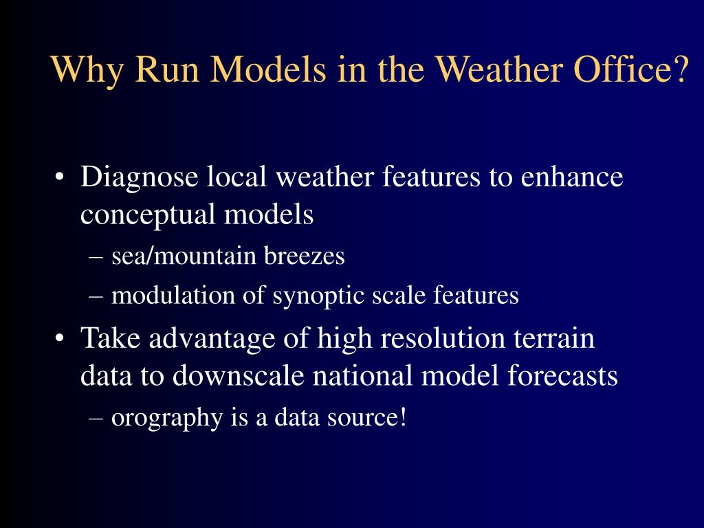 Why Run Models in the Weather Office?