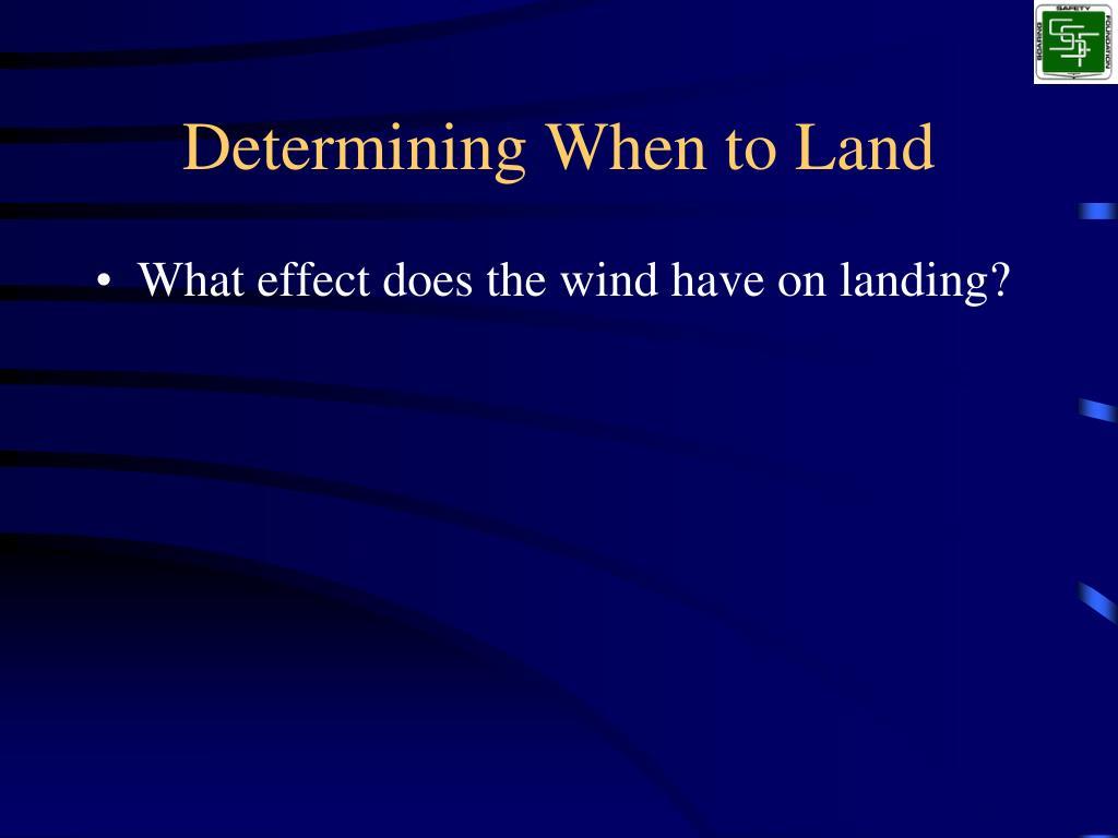 Determining When to Land