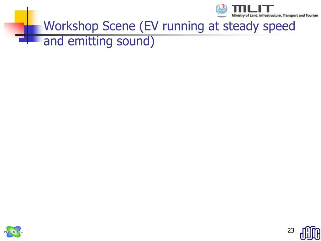 Workshop Scene (EV running at steady speed and emitting sound)