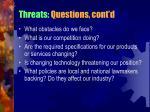 threats questions cont d