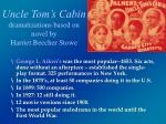 uncle tom s cabin dramatizations based on novel by harriet beecher stowe