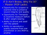 if it ain t broke why fix it plaster ipop lacks