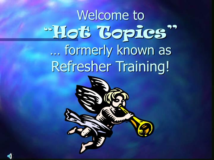 welcome to hot topics formerly known as refresher training n.