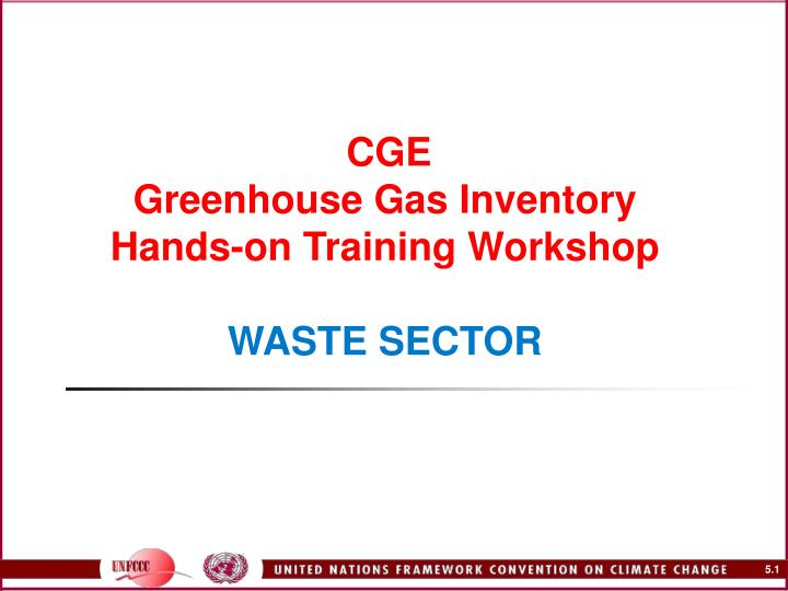 cge greenhouse gas inventory hands on training workshop waste sector n.